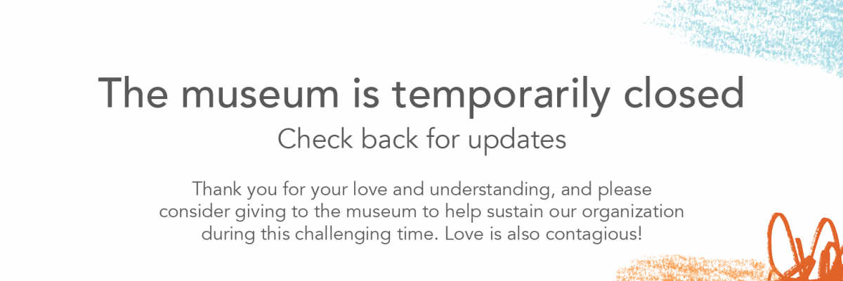 The Museum is temporarily closed, check back for updates